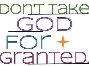 Dont-take-God-for-granted